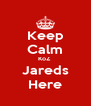 Keep Calm KoZ  Jareds Here - Personalised Poster A4 size