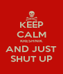 KEEP CALM KRESHNIK AND JUST SHUT UP - Personalised Poster A4 size