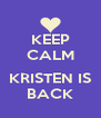 KEEP CALM  KRISTEN IS BACK - Personalised Poster A4 size