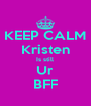 KEEP CALM Kristen Is still Ur BFF - Personalised Poster A4 size