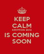 KEEP CALM KRYPTON 2012 IS COMING SOON - Personalised Poster A4 size