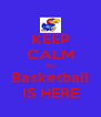 KEEP CALM KU Basketball IS HERE - Personalised Poster A4 size