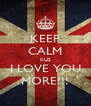 KEEP CALM KUS I LOVE YOU MORE!!! - Personalised Poster A4 size