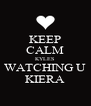 KEEP CALM KYLES WATCHING U KIERA - Personalised Poster A4 size