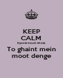 KEEP CALM Kyonki mooh khola To ghaint mein moot denge - Personalised Poster A4 size