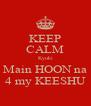 KEEP CALM Kyuki Main HOON na 4 my KEESHU - Personalised Poster A4 size