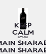 KEEP CALM KYUKI MAIN SHARABI MAIN SHARABI - Personalised Poster A4 size