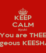 KEEP CALM Kyuki You are THEE Gorgeous KEESHA :-) - Personalised Poster A4 size