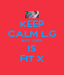 KEEP CALM L.G BUT THIS IS FIT X - Personalised Poster A4 size
