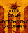KEEP CALM ... L'INDEPENDENCIA IS COMING - Personalised Poster A4 size