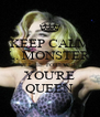 KEEP CALM L. MONSTER  I'LL BE FOREVER  YOU'RE QUEEN - Personalised Poster A4 size