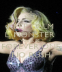 KEEP CALM L. MONSTER  YOU'LL BE  FOREVER ONE NO RUSH - Personalised Poster A4 size