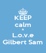 KEEP calm & L.o.v.e Gilbert Sam - Personalised Poster A4 size