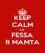 KEEP CALM LA FESSA R MAMTA - Personalised Poster A4 size