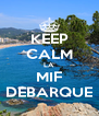 KEEP CALM LA  MIF DEBARQUE - Personalised Poster A4 size