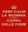 KEEP CALM LA RIOMMA ha vinto la COPPA DELLE FIERE - Personalised Poster A4 size