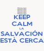 KEEP CALM LA SALVACIÓN ESTÀ CERCA - Personalised Poster A4 size