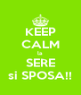 KEEP CALM la SERE si SPOSA!! - Personalised Poster A4 size
