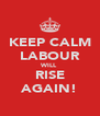 KEEP CALM LABOUR WILL RISE AGAIN! - Personalised Poster A4 size