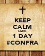KEEP CALM LACK 1 DAY #CONFRA - Personalised Poster A4 size