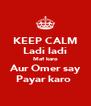 KEEP CALM Ladi ladi Maf karo  Aur Omer say  Payar karo  - Personalised Poster A4 size