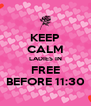 KEEP CALM LADIES IN FREE BEFORE 11:30 - Personalised Poster A4 size