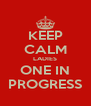 KEEP CALM LADIES ONE IN PROGRESS - Personalised Poster A4 size