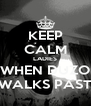 KEEP CALM LADIES WHEN DUZO WALKS PAST - Personalised Poster A4 size