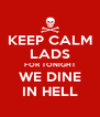 KEEP CALM LADS FOR TONIGHT WE DINE IN HELL - Personalised Poster A4 size