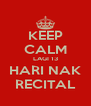 KEEP CALM LAGI 13 HARI NAK RECITAL - Personalised Poster A4 size