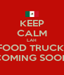 KEEP CALM LAH FOOD TRUCK  COMING SOON - Personalised Poster A4 size