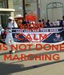 KEEP CALM LAKE AREA IS NOT DONE MARCHING - Personalised Poster A4 size