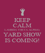 KEEP CALM LAMBDA THETA ALPHA's YARD SHOW IS COMING! - Personalised Poster A4 size