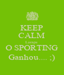 KEEP CALM Lamps O SPORTING Ganhou.... ;) - Personalised Poster A4 size