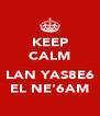 KEEP CALM  LAN YAS8E6 EL NE'6AM - Personalised Poster A4 size