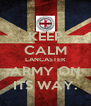 KEEP CALM LANCASTER ARMY ON ITS WAY. - Personalised Poster A4 size