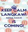 KEEP CALM LANGKAWI RAFIUL HAQUE IS COMING! - Personalised Poster A4 size