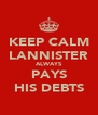 KEEP CALM LANNISTER ALWAYS PAYS HIS DEBTS - Personalised Poster A4 size