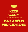 KEEP CALM LARA GOULART PARABÊNS FELICIDADES - Personalised Poster A4 size