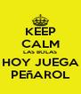 KEEP CALM LAS BOLAS HOY JUEGA PEñAROL - Personalised Poster A4 size