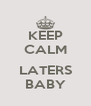 KEEP CALM  LATERS BABY - Personalised Poster A4 size
