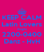 KEEP CALM Latin Lovers 2night 2200-0400 Danz - HvH - Personalised Poster A4 size