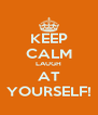 KEEP CALM LAUGH AT YOURSELF! - Personalised Poster A4 size
