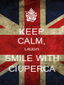 KEEP CALM, LAUGH SMILE WITH CIUPERCA - Personalised Poster A4 size