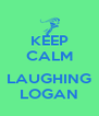 KEEP CALM  LAUGHING LOGAN - Personalised Poster A4 size