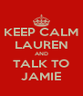 KEEP CALM LAUREN AND TALK TO JAMIE - Personalised Poster A4 size