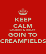 KEEP CALM LAUREN & KELSY GOIN TO CREAMFIELDS - Personalised Poster A4 size