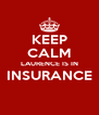 KEEP CALM LAURENCE IS IN INSURANCE  - Personalised Poster A4 size