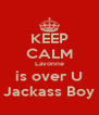KEEP CALM Lavonne is over U Jackass Boy - Personalised Poster A4 size