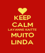 KEEP CALM LAYANNE KAITTE MUITO LINDA - Personalised Poster A4 size